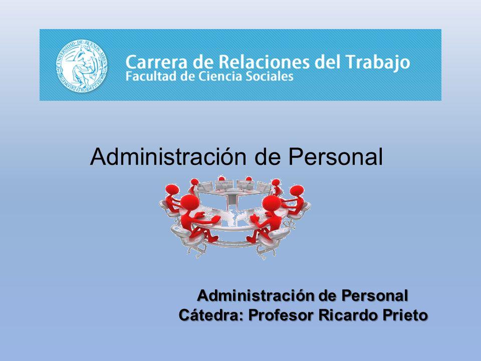 Administración de Personal Cátedra: Profesor Ricardo Prieto
