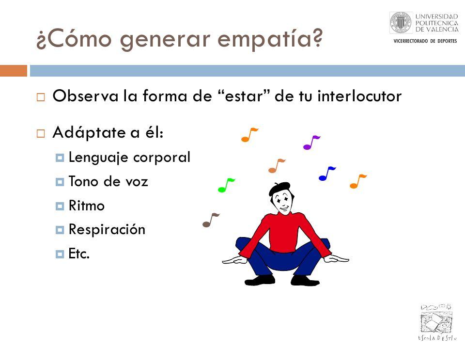 ¿Cómo generar empatía Observa la forma de estar de tu interlocutor