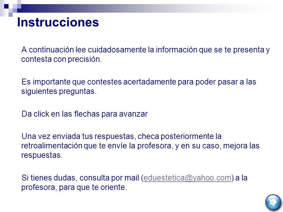 Instrucciones A continuación lee cuidadosamente la información que se te presenta y contesta con precisión.