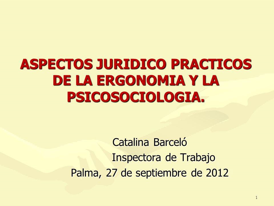 ASPECTOS JURIDICO PRACTICOS DE LA ERGONOMIA Y LA PSICOSOCIOLOGIA.