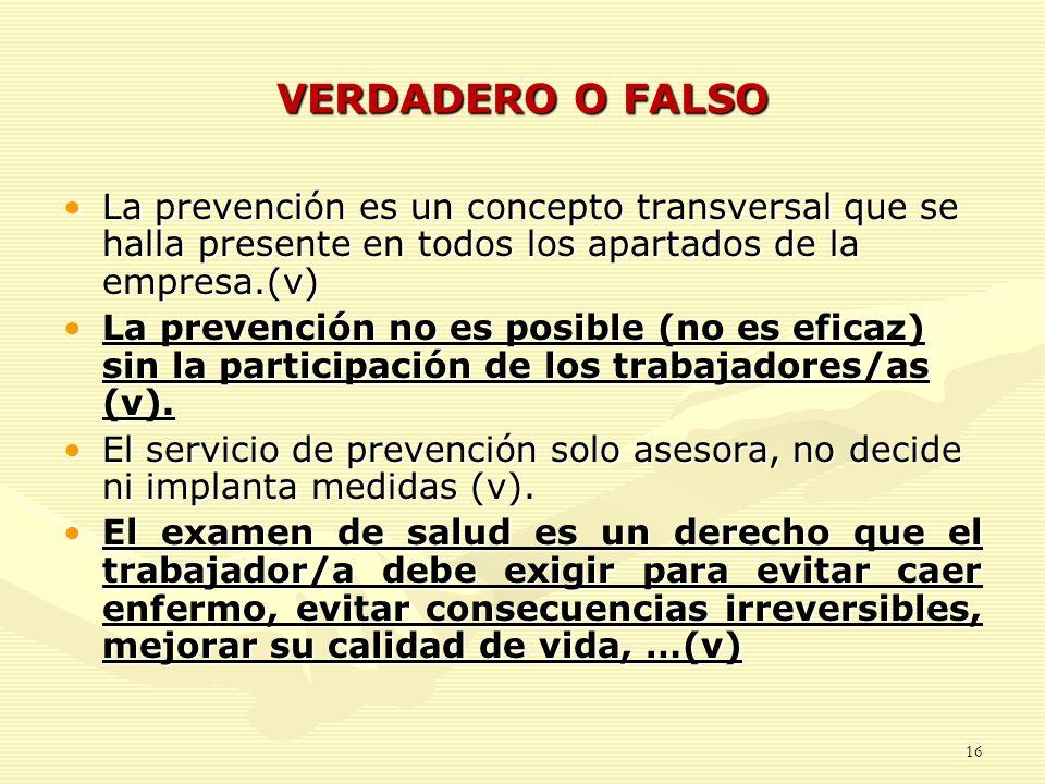 VERDADERO O FALSOLa prevención es un concepto transversal que se halla presente en todos los apartados de la empresa.(v)
