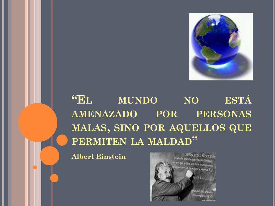 El mundo no está amenazado por personas malas, sino por aquellos que permiten la maldad