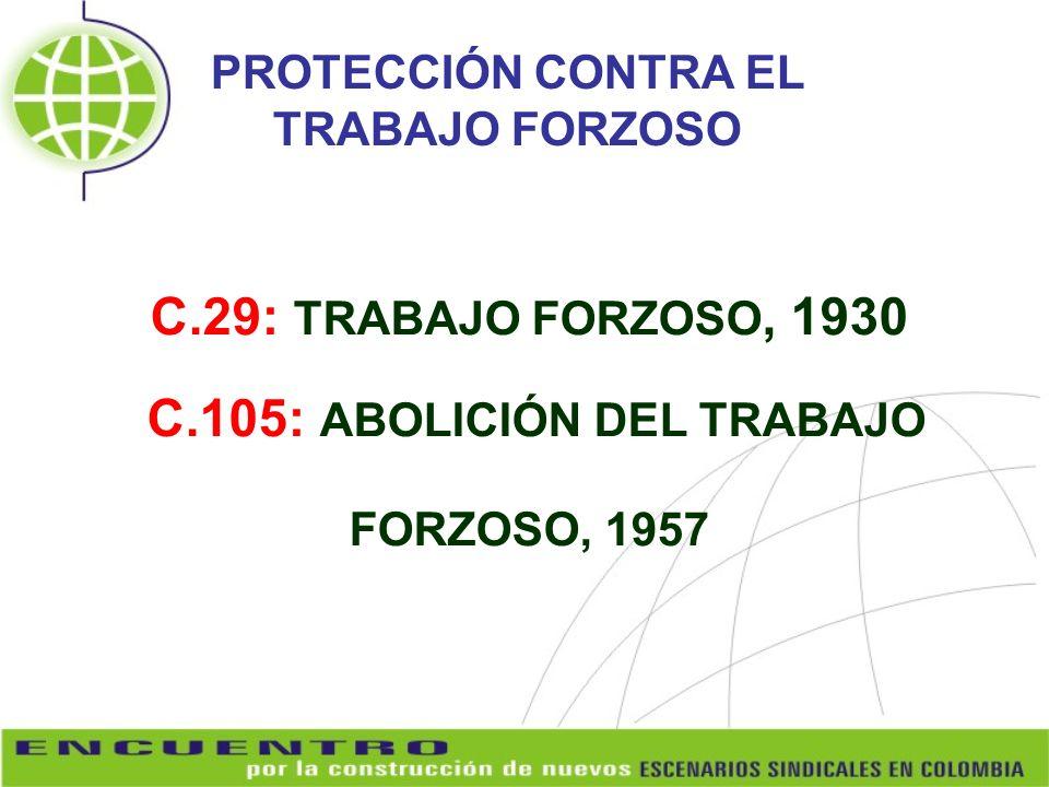 C.29: TRABAJO FORZOSO, 1930 C.105: ABOLICIÓN DEL TRABAJO FORZOSO, 1957