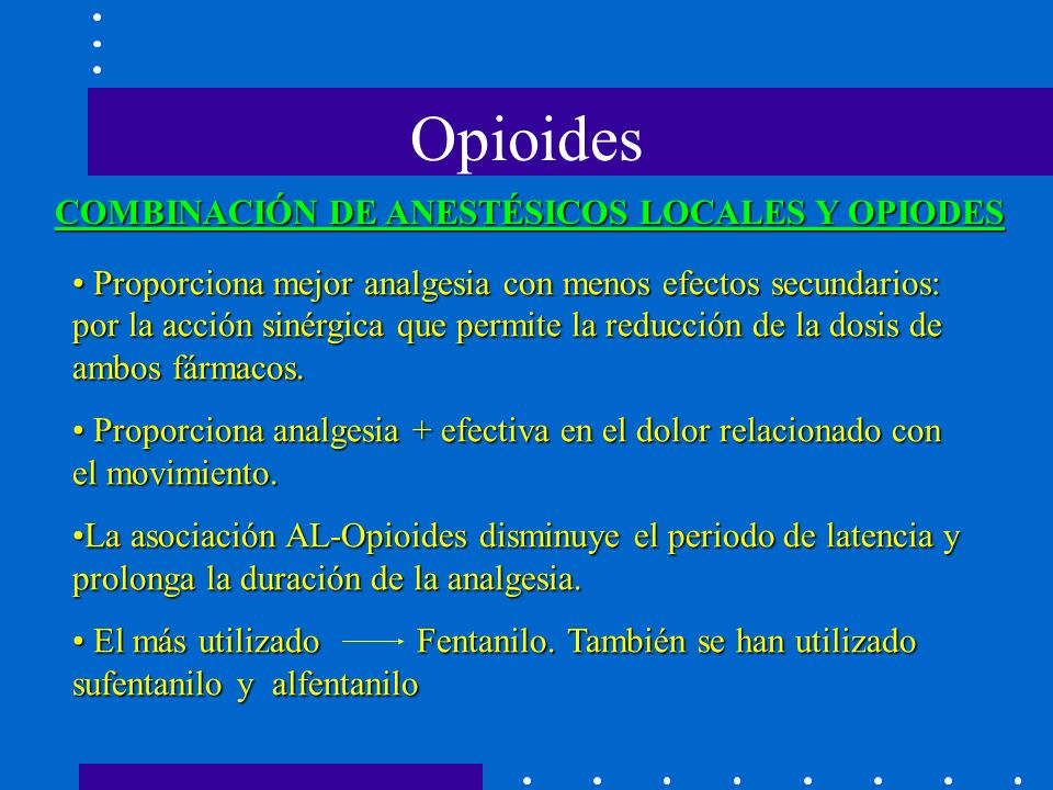 Opioides COMBINACIÓN DE ANESTÉSICOS LOCALES Y OPIODES