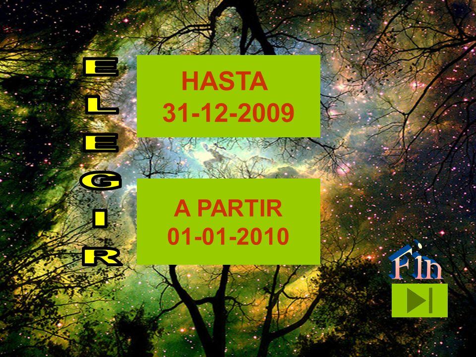 HASTA 31-12-2009 ELEGIR A PARTIR 01-01-2010 Fin