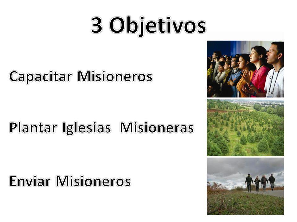 3 Objetivos Capacitar Misioneros Plantar Iglesias Misioneras