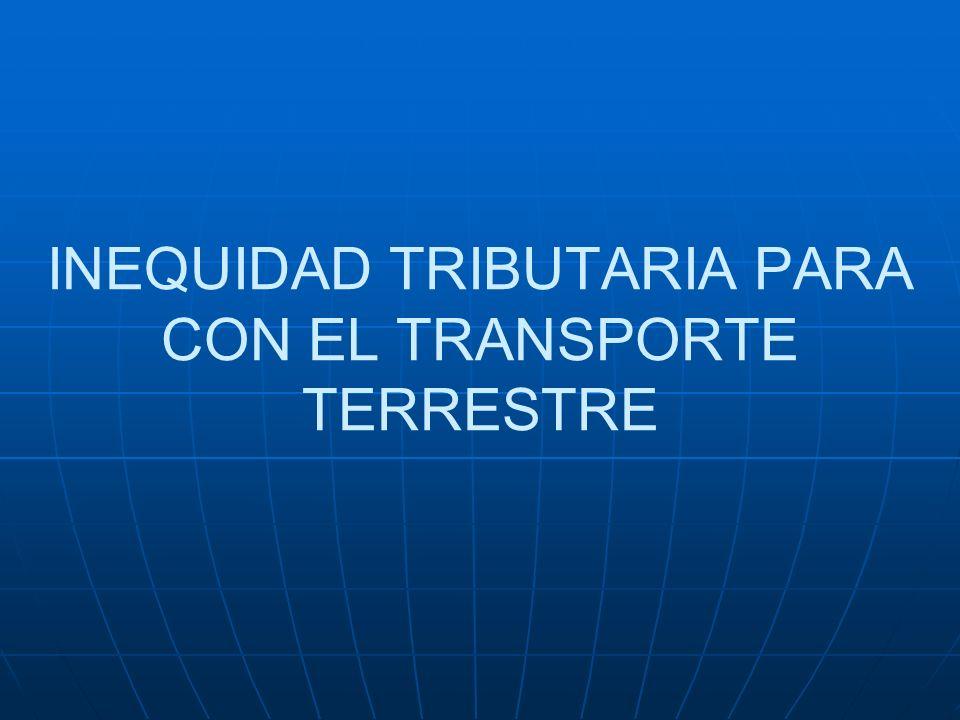 INEQUIDAD TRIBUTARIA PARA CON EL TRANSPORTE TERRESTRE