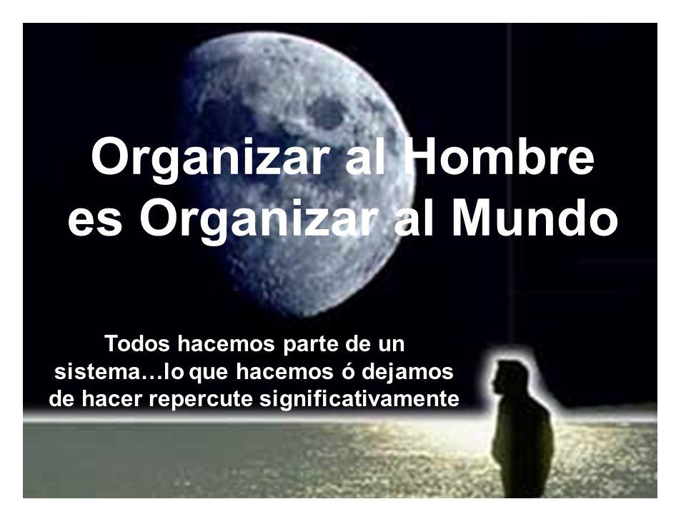 Organizar al Hombre es Organizar al Mundo