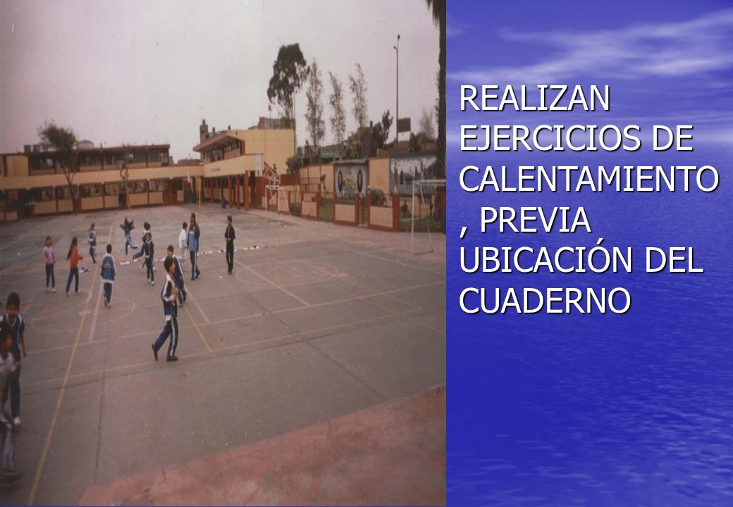 REALIZAN EJERCICIOS DE CALENTAMIENTO, PREVIA UBICACIÓN DEL CUADERNO