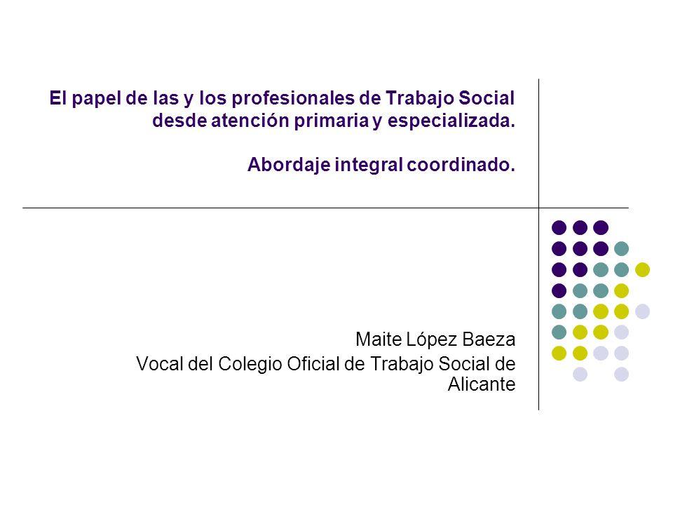 El papel de las y los profesionales de Trabajo Social desde atención primaria y especializada. Abordaje integral coordinado.