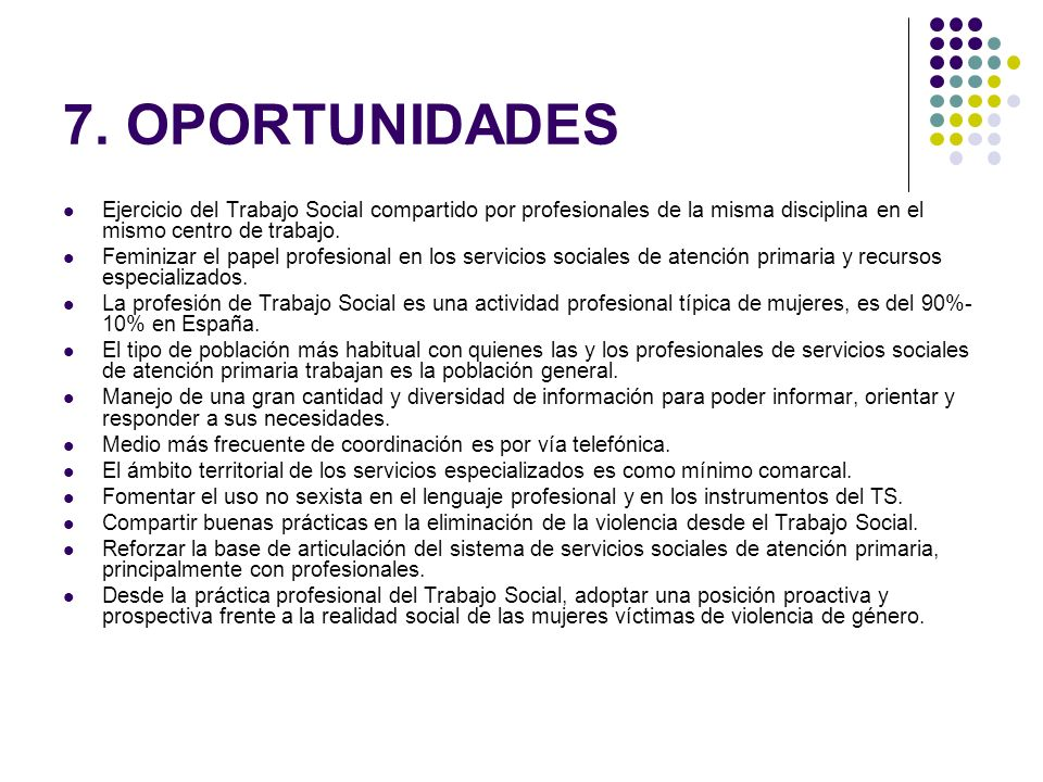 7. OPORTUNIDADES Ejercicio del Trabajo Social compartido por profesionales de la misma disciplina en el mismo centro de trabajo.