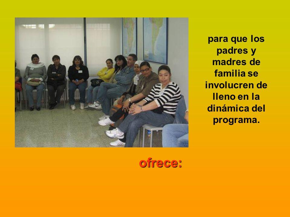 para que los padres y madres de familia se involucren de lleno en la dinámica del programa.