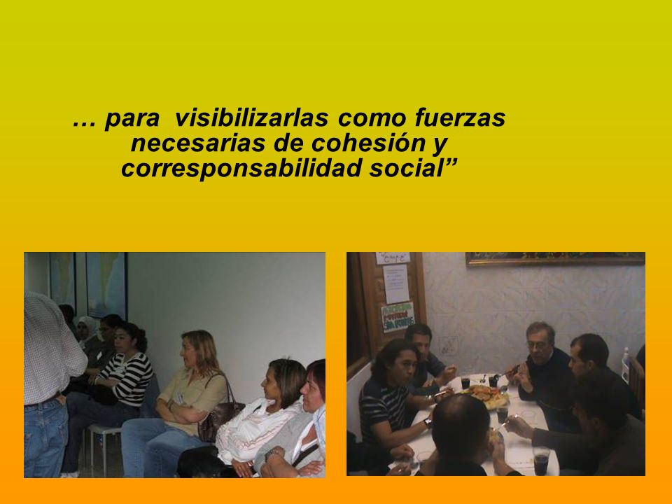 … para visibilizarlas como fuerzas necesarias de cohesión y corresponsabilidad social