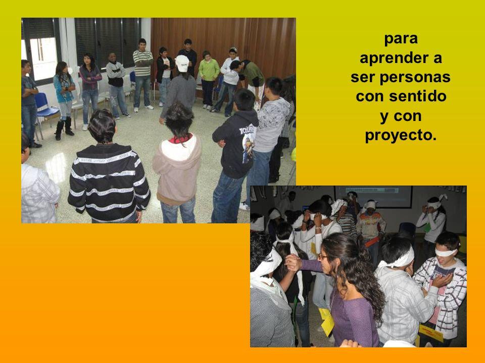 para aprender a ser personas con sentido y con proyecto.