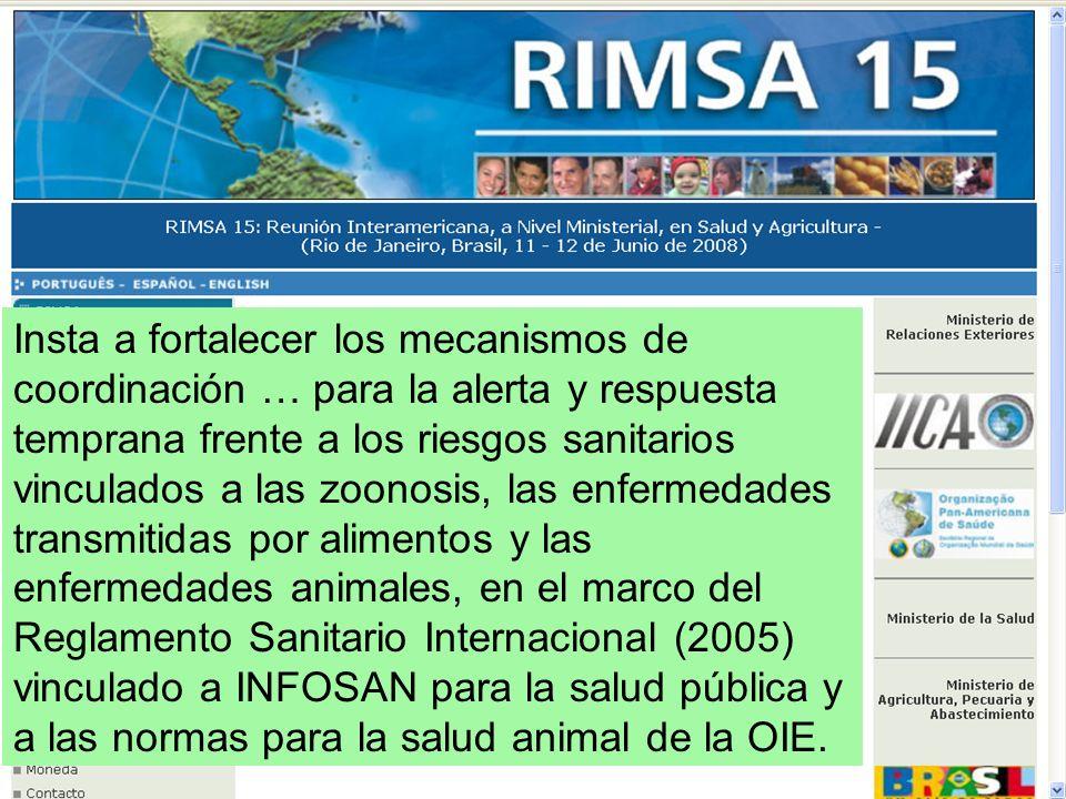 Insta a fortalecer los mecanismos de coordinación … para la alerta y respuesta temprana frente a los riesgos sanitarios vinculados a las zoonosis, las enfermedades transmitidas por alimentos y las enfermedades animales, en el marco del Reglamento Sanitario Internacional (2005) vinculado a INFOSAN para la salud pública y a las normas para la salud animal de la OIE.