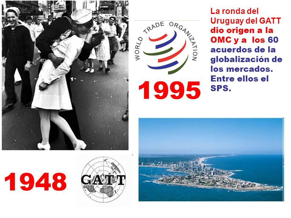 La ronda del Uruguay del GATT dio origen a la OMC y a los 60 acuerdos de la globalización de los mercados. Entre ellos el SPS.