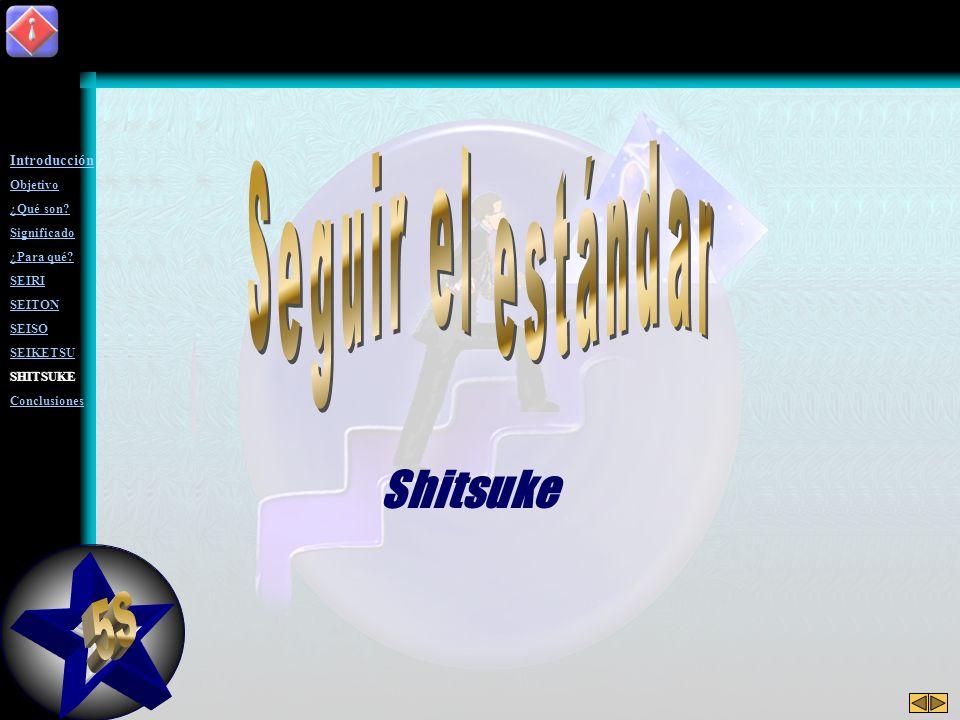 5S Seguir el estándar Shitsuke Introducción Objetivo ¿Qué son