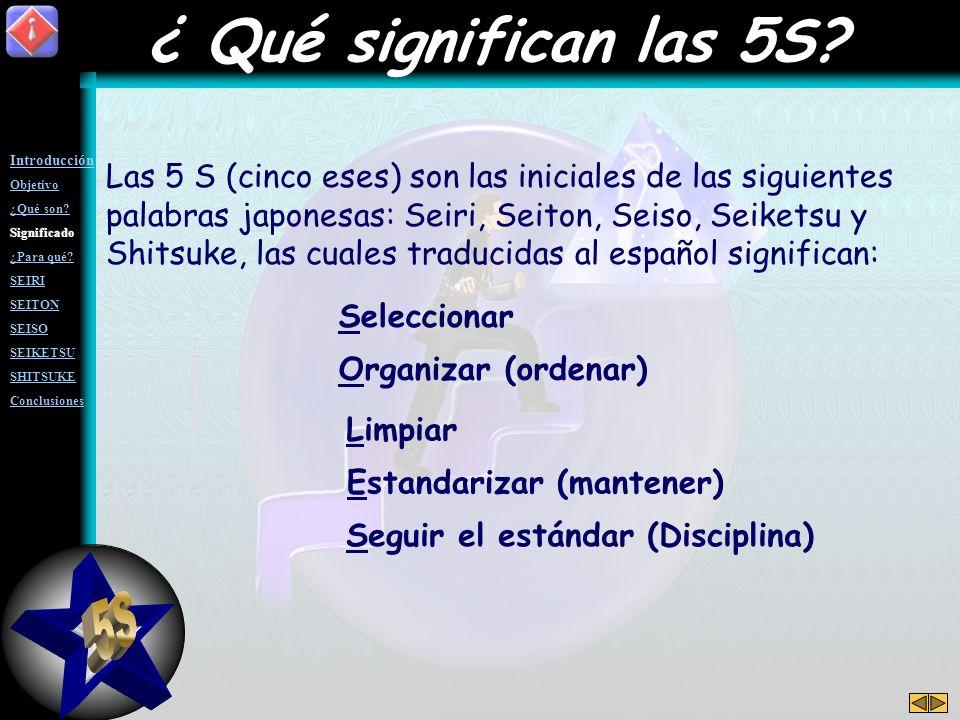 ¿ Qué significan las 5S Introducción. Objetivo. ¿Qué son Significado. ¿Para qué SEIRI. SEITON.