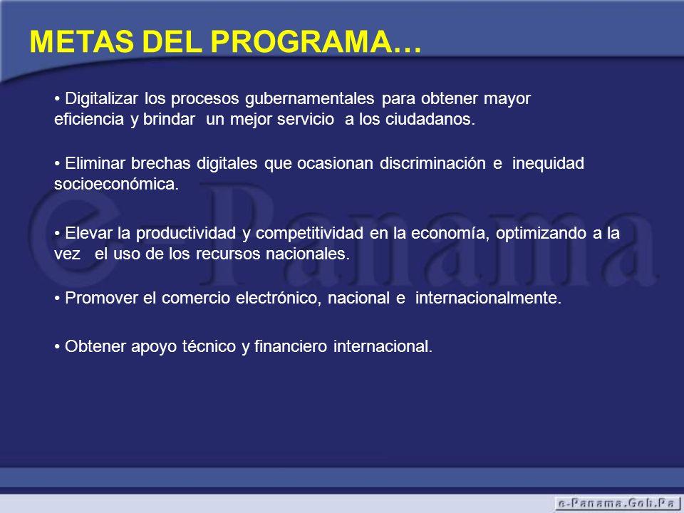 METAS DEL PROGRAMA… Digitalizar los procesos gubernamentales para obtener mayor eficiencia y brindar un mejor servicio a los ciudadanos.