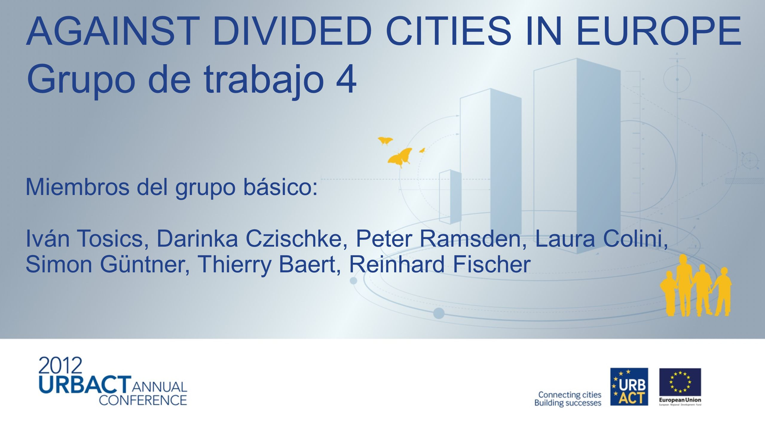 AGAINST DIVIDED CITIES IN EUROPE Grupo de trabajo 4