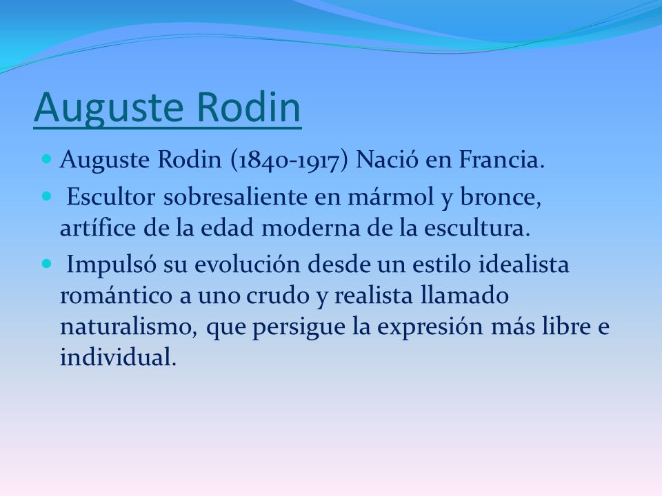 Auguste Rodin Auguste Rodin (1840-1917) Nació en Francia.