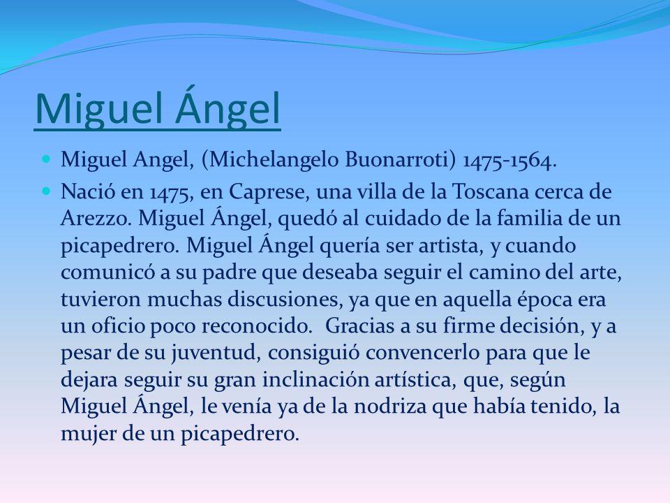 Miguel Ángel Miguel Angel, (Michelangelo Buonarroti) 1475-1564.