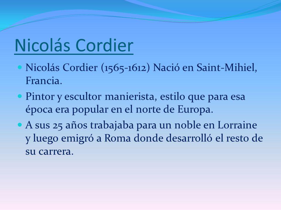 Nicolás Cordier Nicolás Cordier (1565-1612) Nació en Saint-Mihiel, Francia.