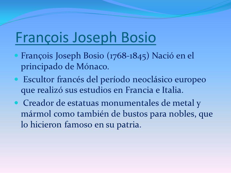 François Joseph Bosio François Joseph Bosio (1768-1845) Nació en el principado de Mónaco.