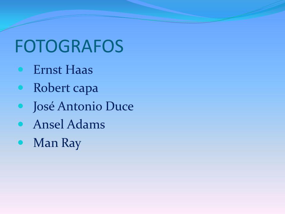 FOTOGRAFOS Ernst Haas Robert capa José Antonio Duce Ansel Adams