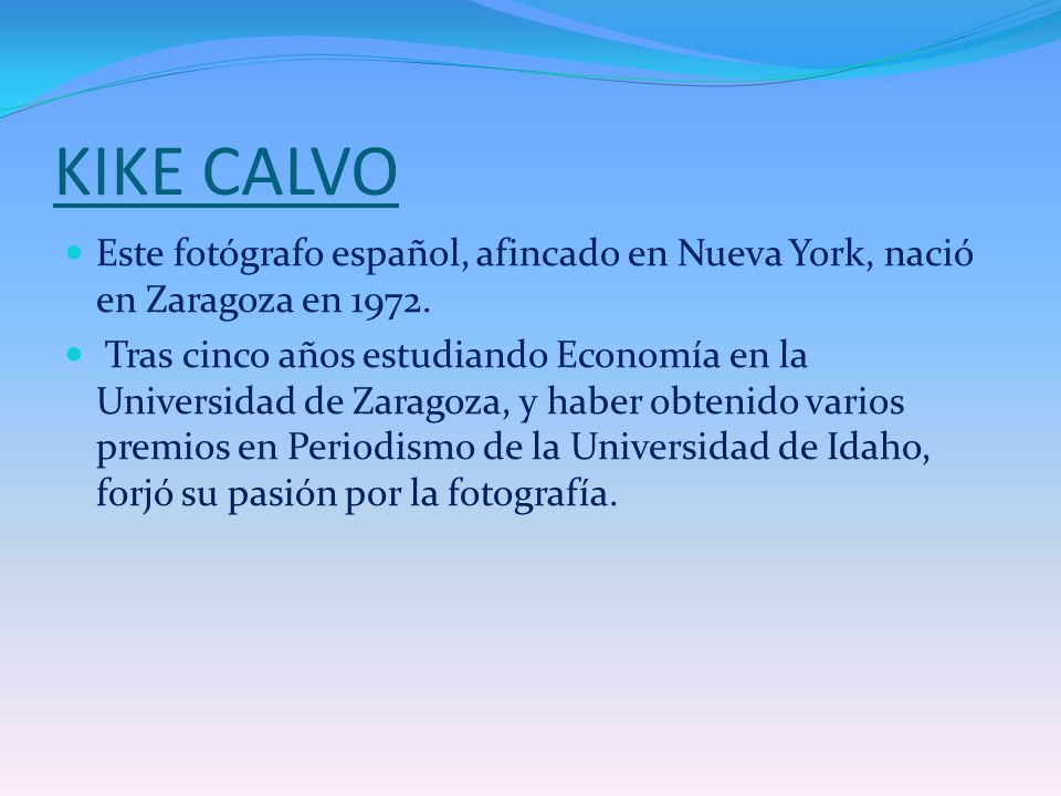 KIKE CALVO Este fotógrafo español, afincado en Nueva York, nació en Zaragoza en 1972.