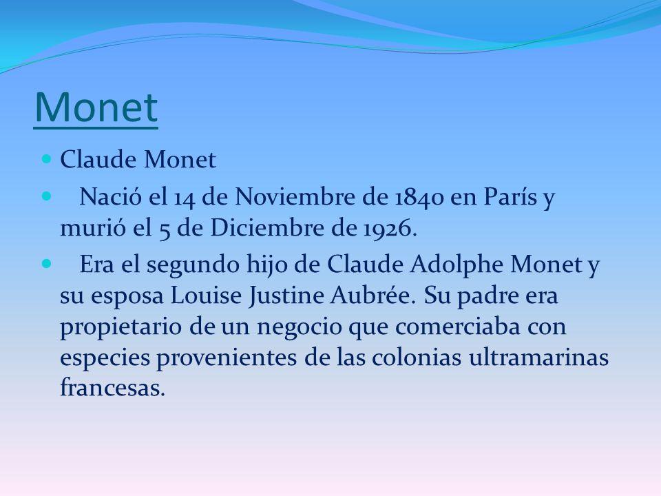 Monet Claude Monet. Nació el 14 de Noviembre de 1840 en París y murió el 5 de Diciembre de 1926.