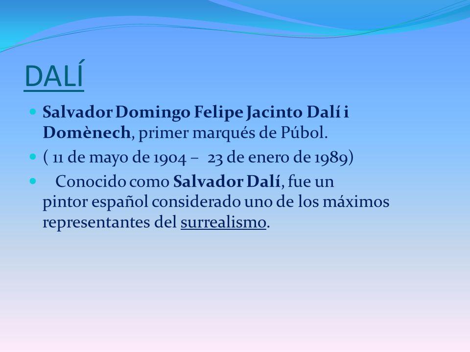 DALÍ Salvador Domingo Felipe Jacinto Dalí i Domènech, primer marqués de Púbol. ( 11 de mayo de 1904 – 23 de enero de 1989)