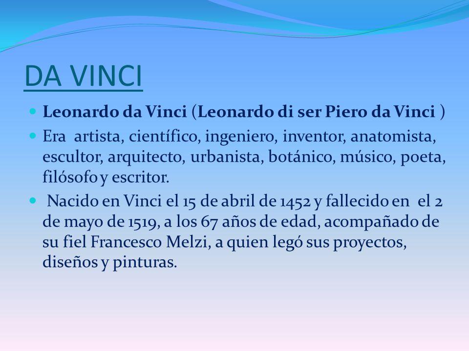 DA VINCI Leonardo da Vinci (Leonardo di ser Piero da Vinci )