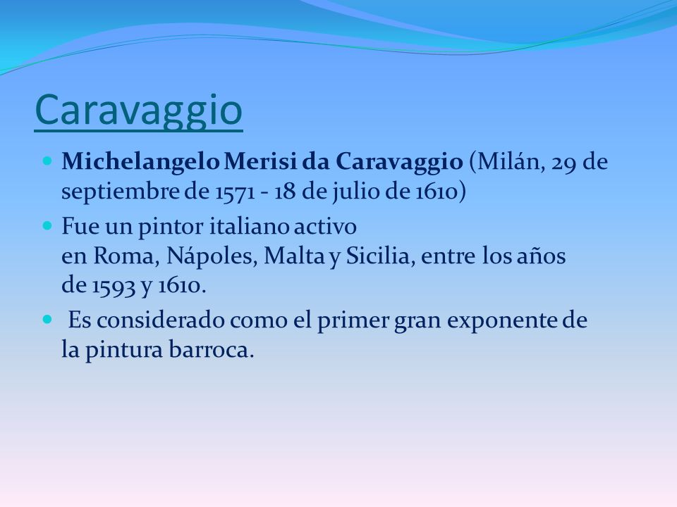 Caravaggio Michelangelo Merisi da Caravaggio (Milán, 29 de septiembre de 1571 - 18 de julio de 1610)