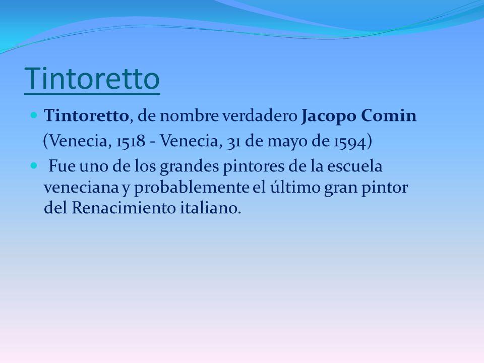 Tintoretto Tintoretto, de nombre verdadero Jacopo Comin