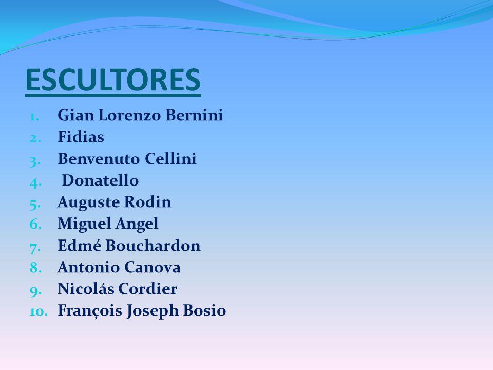 ESCULTORES Gian Lorenzo Bernini Fidias Benvenuto Cellini Donatello