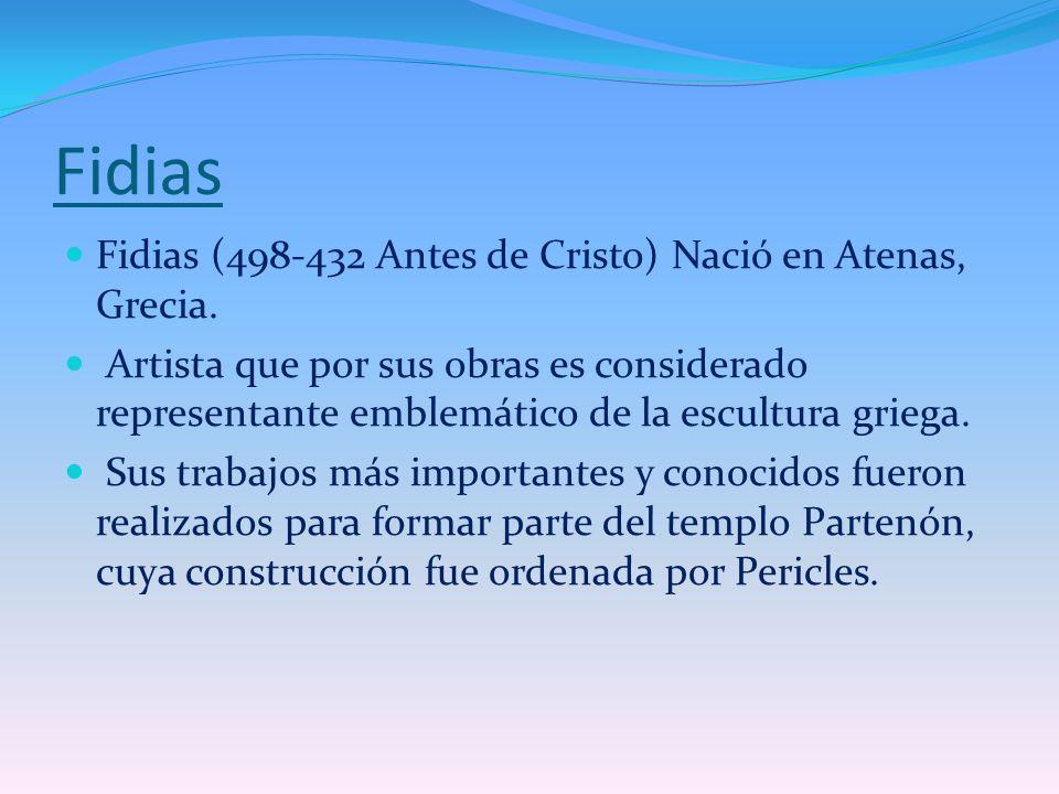 Fidias Fidias (498-432 Antes de Cristo) Nació en Atenas, Grecia.