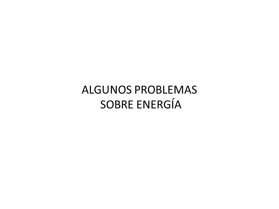 ALGUNOS PROBLEMAS SOBRE ENERGÍA