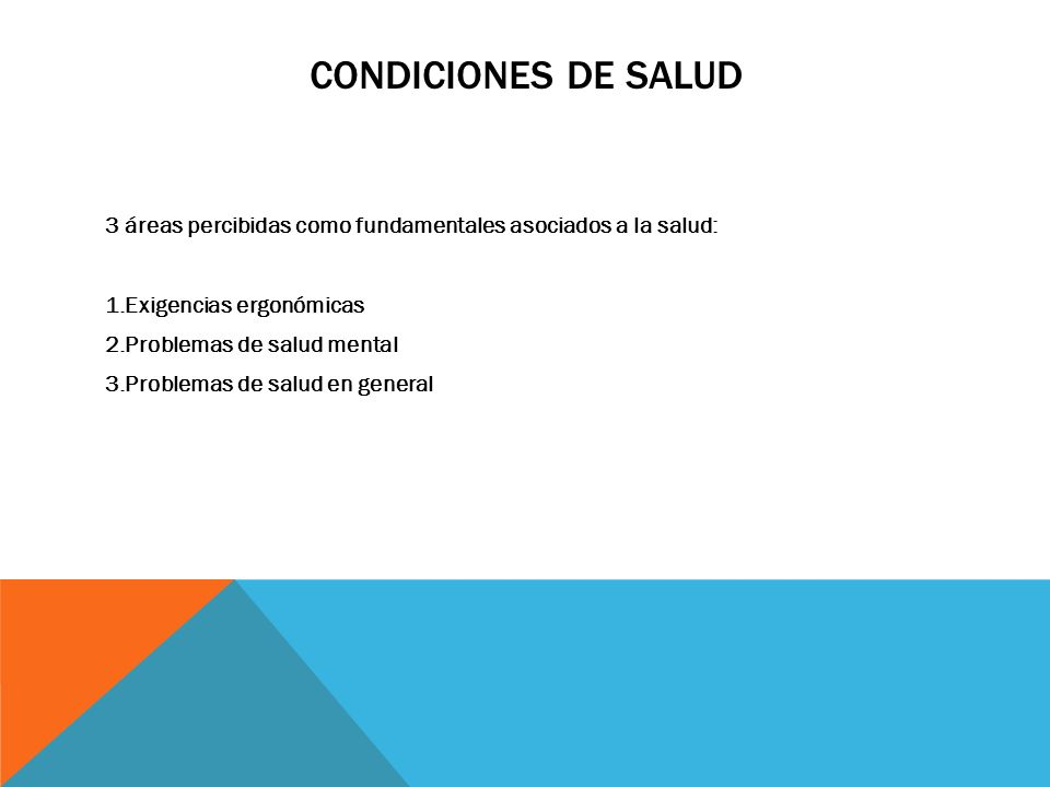 Condiciones de Salud 3 áreas percibidas como fundamentales asociados a la salud: Exigencias ergonómicas.