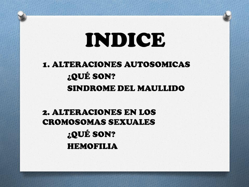 INDICE 1. ALTERACIONES AUTOSOMICAS ¿QUÉ SON. SINDROME DEL MAULLIDO 2.