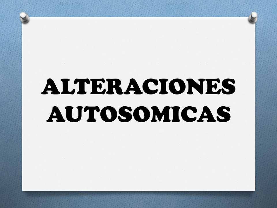 ALTERACIONES AUTOSOMICAS