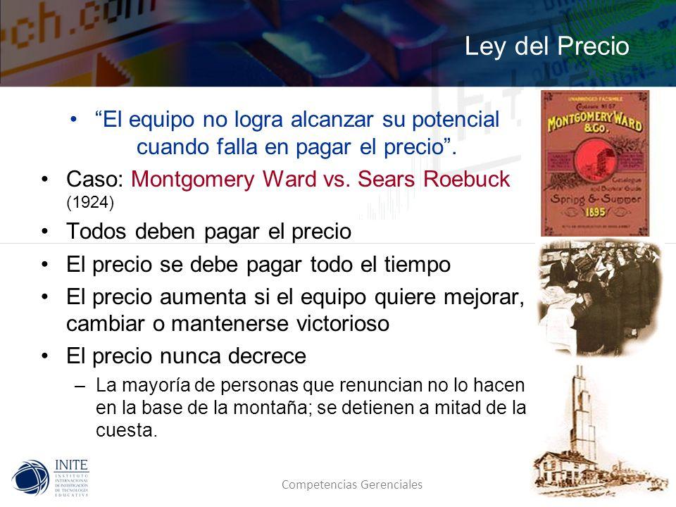 Ley del Precio El equipo no logra alcanzar su potencial cuando falla en pagar el precio . Caso: Montgomery Ward vs. Sears Roebuck (1924)