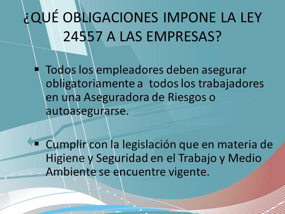 ¿QUÉ OBLIGACIONES IMPONE LA LEY 24557 A LAS EMPRESAS