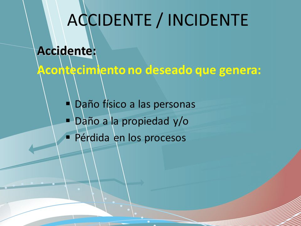 ACCIDENTE / INCIDENTE Accidente: Acontecimiento no deseado que genera:
