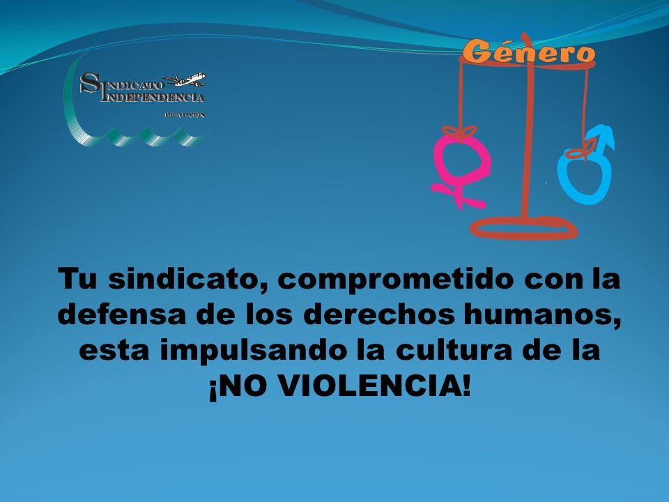 Tu sindicato, comprometido con la defensa de los derechos humanos, esta impulsando la cultura de la ¡NO VIOLENCIA!