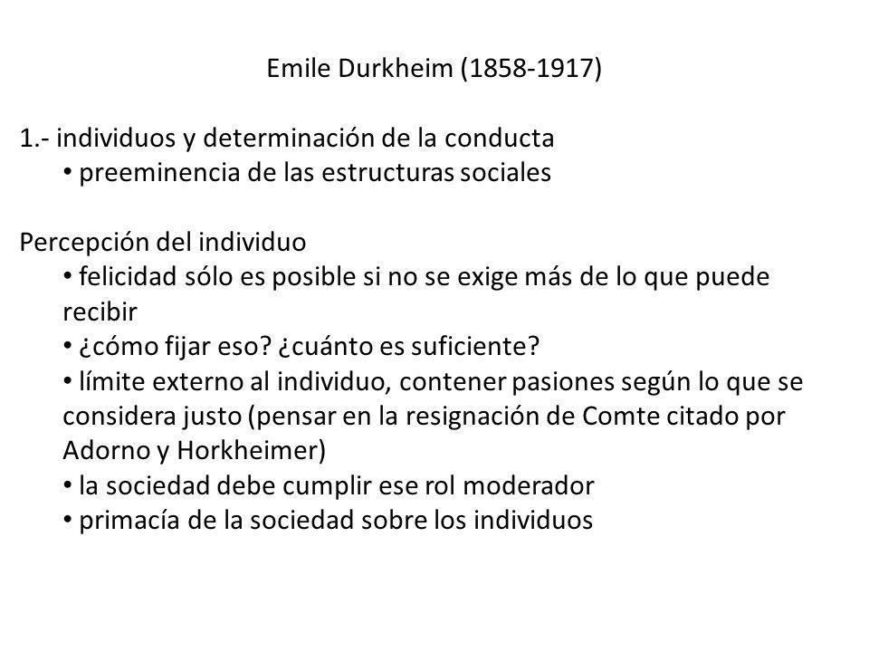 Emile Durkheim (1858-1917) 1.- individuos y determinación de la conducta. preeminencia de las estructuras sociales.
