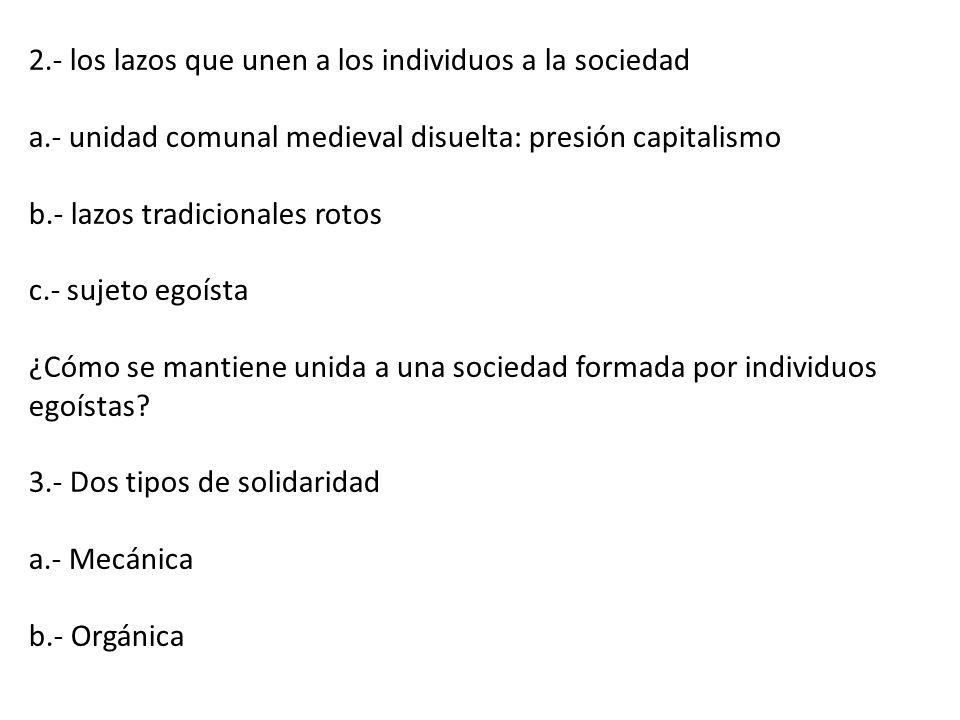 2.- los lazos que unen a los individuos a la sociedad