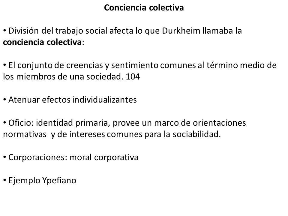 Conciencia colectiva División del trabajo social afecta lo que Durkheim llamaba la conciencia colectiva: