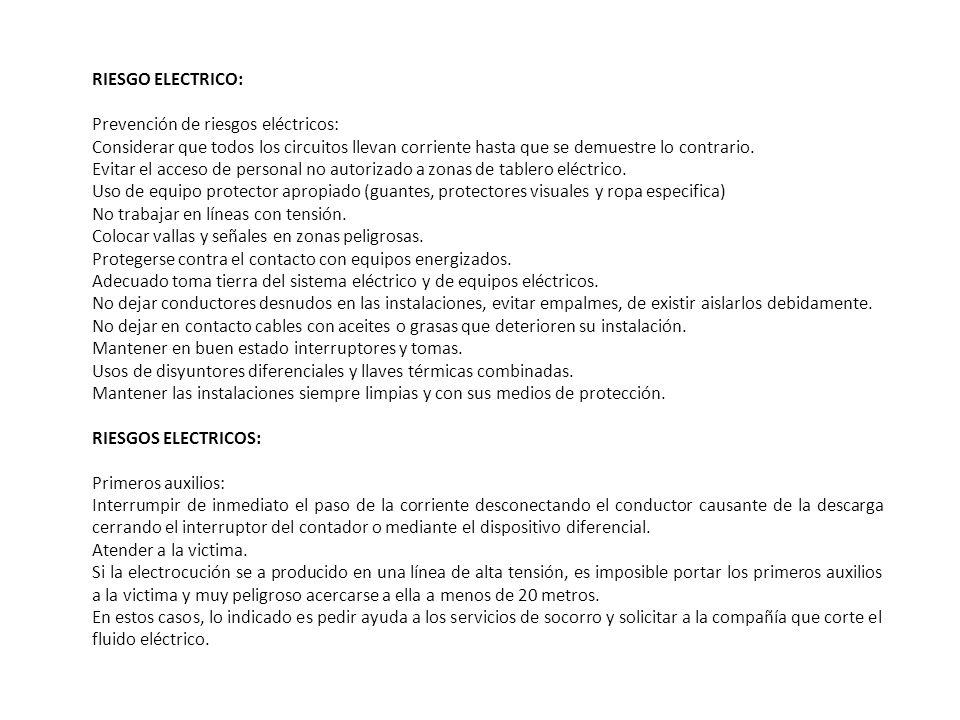 RIESGO ELECTRICO:Prevención de riesgos eléctricos: Considerar que todos los circuitos llevan corriente hasta que se demuestre lo contrario.