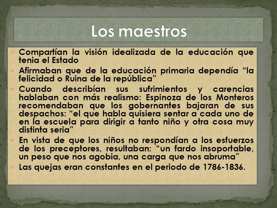 Los maestrosCompartían la visión idealizada de la educación que tenia el Estado.